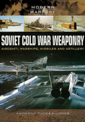 Soviet Cold War Weaponry- Aircraft, Warships and Missiles (2015)