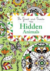 Be Great and Create: Hidden Animals - Orion Children's Books (2015)