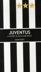 Juventus: A History in Black and White - Adam Digby (2015)