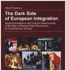 Dark Side of European Integration - Social Foundations and Cultural Determinants of the Rise of Radical Right Movements in Contemporary Europe (2015)