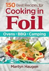 150 Best Recipes for Cooking in Foil - Ovens, Bbq, Camping (2016)