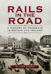 Rails in the Road- A History of Tramways in Britain and Ireland (2016)
