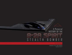 A Pictorial History of the B-2A Spirit Stealth Bomber (2016)
