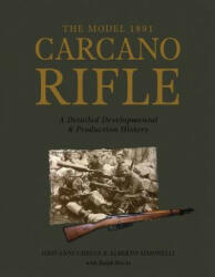 Model 1891 Carcano Rifle - A Detailed Developmental and Production History (2016)