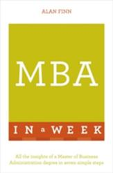 MBA in a Week: Teach Yourself - All the Insights of a Master of Business Administration Degree in Seven Simple Steps (2016)