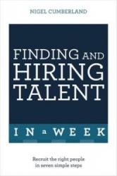 Finding & Hiring Talent in A Week - Talent Search, Recruitment and Retention in Seven Simple Steps (2016)