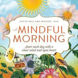 Mindful Morning - Start Each Day with a Clear Mind and Open Heart (2016)