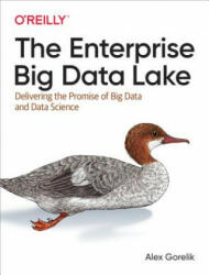 Enterprise Big Data Lake - Delivering on the Promise of Hadoop and Data Science in the Enterprise (2016)