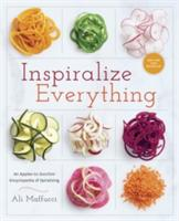 Inspiralize Everything: An Apples-To-Zucchini Encyclopedia of Spiralizing (ISBN: 9781101907450)