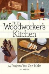 Woodworker's Kitchen - 24 Projects You Can Make (2016)