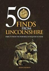 50 Finds from Lincolnshire - Objects from the Portable Antiquities Scheme (2016)