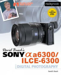 David Busch's Sony Alpha A6300/Ilce-6300 Guide to Digital Photography (2016)