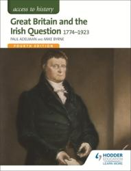 Access to History: Great Britain and the Irish Question 1774-1923 (2016)