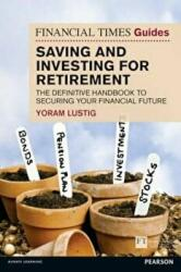 FT Guide to Saving and Investing for Retirement - The Definitive Handbook to Securing Your Financial Future (2016)