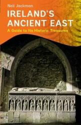 Ireland's Ancient East: A Guide to its Historic Treasures (2016)