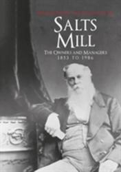 Salt's Mill - The Owners and Managers 1853 to 1986 (2016)