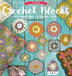 Crochet Blocks - 60 Easy-to-Make Motifs & 15 Stunning Projects (2016)