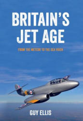 Britain's Jet Age - Guy Ellis (ISBN: 9781445649009)