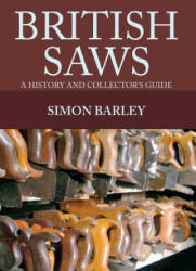 British Saws - A History and Collector's Guide (ISBN: 9781445649740)