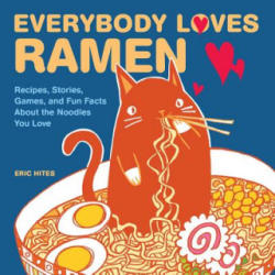 Everybody Loves Ramen - Eric Hites (ISBN: 9781449478933)