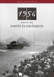 1956 - Kossuth téri sortűz és emlékhelye (ISBN: 9789639848740)