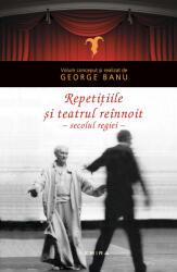 Repetitiile: teatrul reinnoit in secolul regiei (ISBN: 9786067587234)
