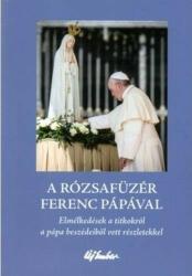 A rózsafüzér Ferenc pápával (ISBN: 9789639981546)