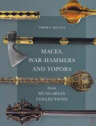 Maces, war-hammers and topors from hungarian collections (ISBN: 9789639987166)