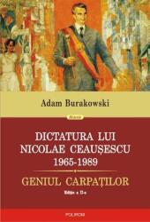 Dictatura lui Nicolae Ceauşescu (1965-1989). Geniul Carpaţilor (ISBN: 9789734663279)
