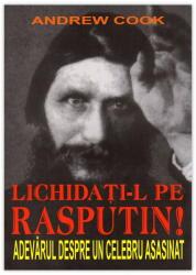LICHIDAȚI-L PE RASPUTIN! - Adevărul despre un celebru asasinat (ISBN: 9789737360588)