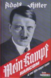 Adolf Hitler - Harcom - Mein Kampf - Az eredeti mű, teljes egészében - magyarul! (ISBN: 9789639298712) (ISBN: 9789639298712)
