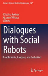 Dialogues with Social Robots - Enablements, Analyses, and Evaluation (ISBN: 9789811025846)
