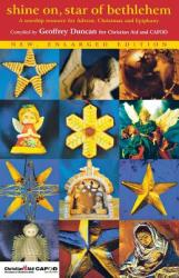 Shine On, Star of Bethlehem: A Worship Resource for Advent, Christmas and Epiphany (ISBN: 9781853115882)