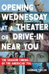 Opening Wednesday at a Theater or Drive-In Near You - The Shadow Cinema of the American '70s (ISBN: 9781632868183)