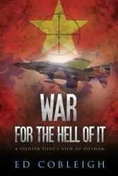 War for the Hell of It: A Fighter Pilot's View of Vietnam (ISBN: 9781629670713)