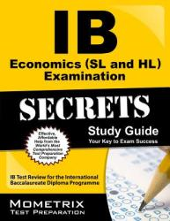 IB Economics (SL and Hl) Examination Secrets Study Guide: IB Test Review for the International Baccalaureate Diploma Programme (ISBN: 9781627337489)