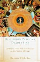 Dangerous Passions, Deadly Sins: Learning from the Psychology of Ancient Monks (ISBN: 9781587433535)