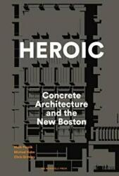 Heroic: Concrete Architecture and the New Boston (ISBN: 9781580934244)