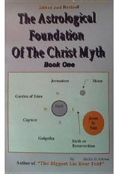 The Astrological Foundation of the Christ Myth, Book One (ISBN: 9781571540102)