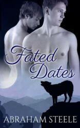 Fated Dates: Paranormal Gay Romance - Abraham Steele (ISBN: 9781516836369)