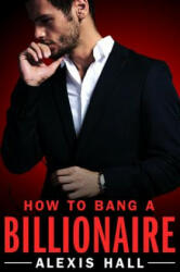 How to Bang a Billionaire (ISBN: 9781455571321)