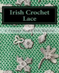 Irish Crochet Lace - A Vintage Home Arts Reprint (ISBN: 9781453637234)