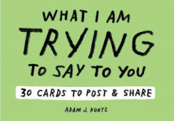 Adam J. Kurtz What I Am Trying to Say to You: 30 Cards (Postcard - Adam J. Kurtz (ISBN: 9781419724305)
