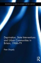 Deprivation, State Interventions and Urban Communities in Britain, 1968-79 (ISBN: 9781409451624)