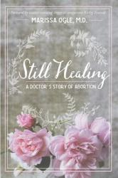 Still Healing: A Doctor's Story of Abortion (ISBN: 9781367241725)