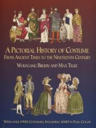 A Pictorial History of Costume from Ancient Times to the Nineteenth Century: With Over 1900 Costumes, Including 1000 in Full Color (2006)