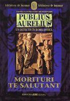 PUBLIUS AURELIUS. UN DETECTIV IN ROMA ANTICA. VOL. 2: MORITURI TE SALUTANT (ISBN: 9789738457812)