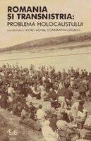 Romania si Transnistria: Problema Holocaustului. Perspective istorice comparative (2005)