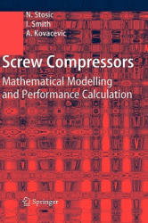 Screw Compressors - Mathematical Modelling and Performance Calculation (2005)