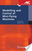Modelling and Control of Mini-Flying Machines - P. Castillo, R. Lozano, A. E. Dzu (2005)